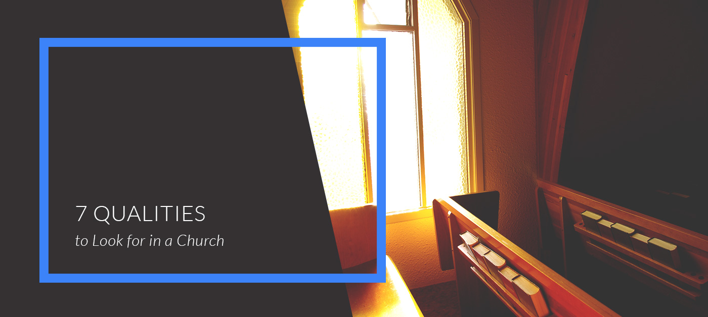 7 Qualities to Look for in a Church
