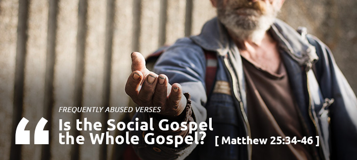 Previous post: Frequently Abused Verses: Is the Social Gospel the Whole Gospel?