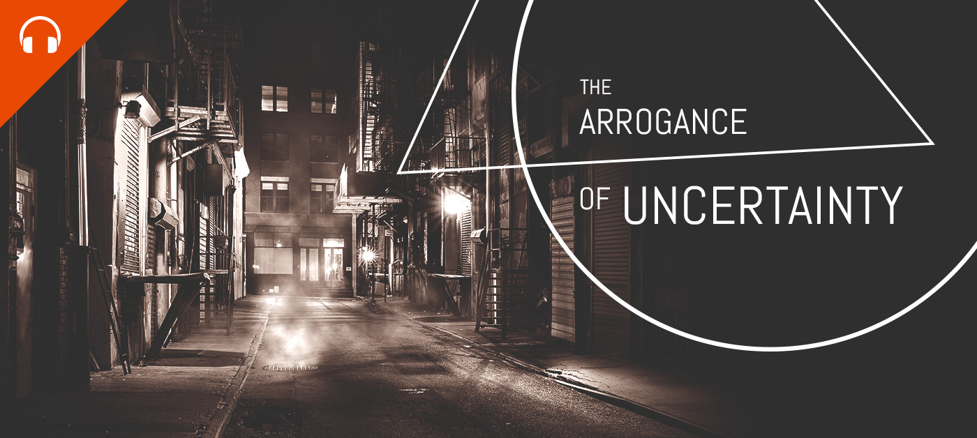The Arrogance of Uncertainty
