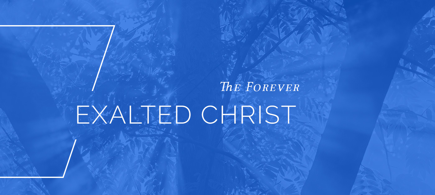 The Forever-Exalted Christ
