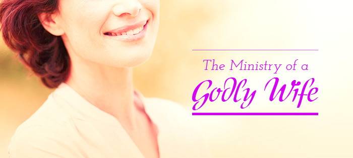 The Ministry of a Godly Wife