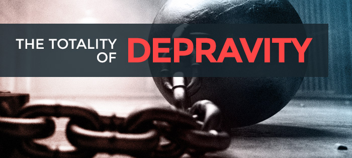 The Totality of Depravity