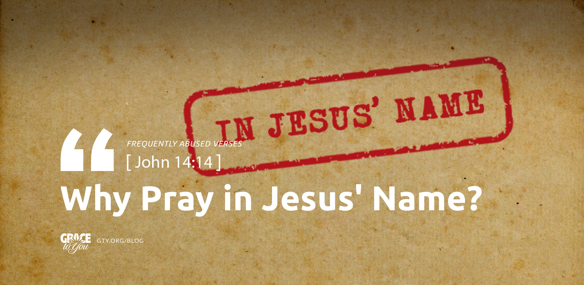 Frequently Abused Verses: Why Pray in Jesus' Name?
