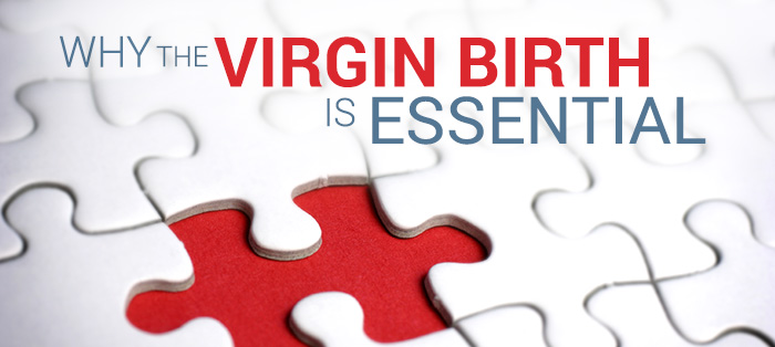 Why the Virgin Birth Is Essential